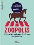 Sue Donaldson et Will Kymlicka - Zoopolis - Une théorie politique des droits des animaux.