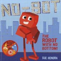 Sue Hendra - No-Bot, the Robot with No Bottom.