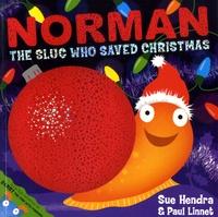 Sue Hendra et Paul Linnet - Norman the Slug Who Saved Christmas.