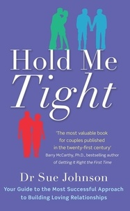 Sue Johnson - Hold Me Tight - Your Guide to the Most Successful Approach to Building Loving Relationships.