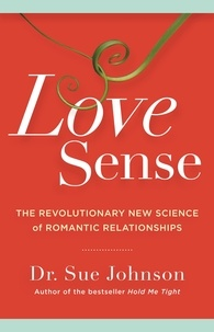 Sue Johnson - Love Sense - The Revolutionary New Science of Romantic Relationships.
