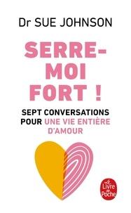 Sue Johnson - Serre-moi fort ! - Sept conversations pour une vie entière d'amour.