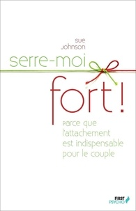Sue Johnson - FIRST PSYCHO  : Serre-moi fort !.