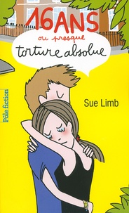 Sue Limb - 16 ans ou presque, torture absolue.