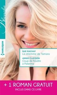 Sue MacKay et Annie Claydon - Le dilemme de Tamara - Coup de foudre à Palerme - Un printemps pour s'aimer.