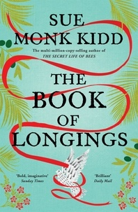 Sue Monk Kidd - The Book of Longings - From the author of the international bestseller THE SECRET LIFE OF BEES.
