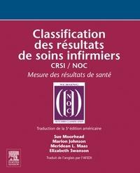 Sue Moorhead et Marion Johnson - Classification des résultats de soins infirmiers CRSI/NOC - Mesure des résultats de santé.