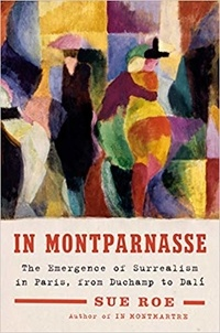 In Montparnasse - The emergence of surrealism in Paris, from Duchamp to Dali.pdf
