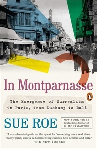 Sue Roe - In Montparnasse - The emergence of surrealism in Paris, from Duchamp to Dali.