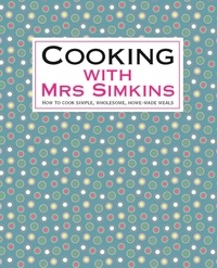 Sue Simkins - Cooking With Mrs Simkins - How to cook simple, wholesome, home-made meals.