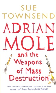 Sue Townsend - Adrian Mole and the Weapons of Mass Destruction.