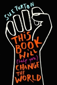 Sue Turton et Alice Skinner - This Book Will (Help You) Change the World - Protest injustice. Campaign for change. Vote for your future..