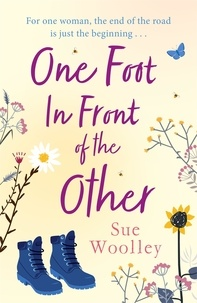 Sue Woolley - One Foot in Front of the Other - The most heartwarming and life-affirming story you'll read all year . . ..