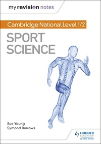 Sue Young et Symond Burrows - My Revision Notes: Cambridge National Level 1/2 Sport Science.