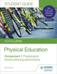 Sue Young - OCR A-level Physical Education Student Guide 1: Physiological factors affecting performance.