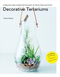 Sueko Katsuji - Decorative Terrariums - 47 Beautiful Ideas Created with Succulents, Air Plants, Moss and Orchids.