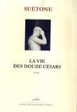 Suétone - La vie des douze Césars - Tome 1 (César, Auguste, Tibère, Caligula).