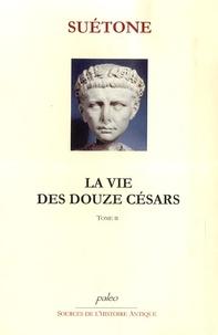 Suétone - La vie des douze Césars - Tome II (Claude, Néron, Galba, Othon, Vitellus, Vespasien, Titus, Dominitien.