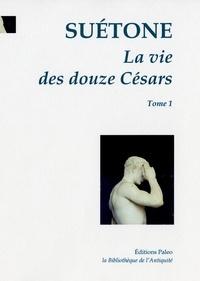 Suétone - La Vie des douze Césars - César, Auguste, Tibère.