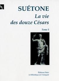 Suétone - La Vie des douze Césars - Tome 3, Galba, Othon, Vitellius, Vespasien, Titus, Domitien.