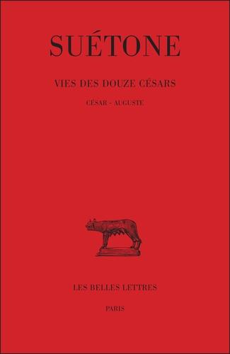 Suétone - Vie des Douze Césars - Tome 1, César - Auguste.