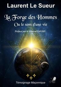 Sueur laurent Le - La Forge des Hommes - Ou le sens d'une vie.