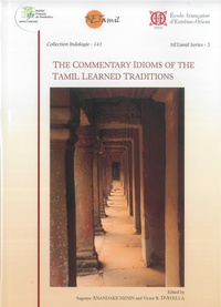 Suganya Anandakichenin et Victor d' Avella - The Commentary Idioms of the Tamil Learned Traditions.
