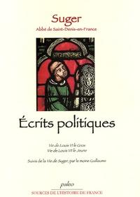 Suger - Ecrits politiques - Vie de Louis VI le Gros, Vie de Louis VII le Jeune.