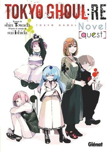 Tokyo Ghoul Re Roman - Tome 01. Quest