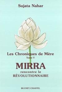 Sujata Nahar - Les Chroniques de Mère - Tome 5, Mirra rencontre le révolutionnaire.