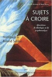 René Heyer - Sujets à croire - Questions de théologie et de psychanalyse en hommage à Roland Sublon.