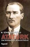 Sükrü Hanioglu - Atatürk - Une biographie intellectuelle.
