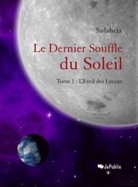 Sulaheia - Le dernier souffle du soleil Tome 1 : L'Eveil des Lycans.