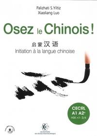 Sulaiman Palizhati Yiltiz et Xiaoliang Luo - Osez le chinois ! CECRL A1 A2+ (HSK-N1-N3/4) - Pack en 2 volumes : Initiation à la langue chinoise ; Cahier d'exercices et corrigés.