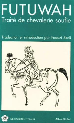 Sulamî et Faouzi Skali - Futuwah - Traité de chevalerie soufie.