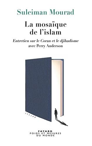 Suleiman Mourad et Perry Anderson - La Mosaïque de l'islam.