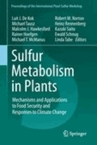 Luit J. De Kok - Sulfur Metabolism in Plants - Mechanisms and Applications to Food Security and Responses to Climate Change.