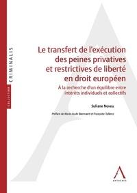 Le transfert de lexécution des peines privatives et restrictives de liberté en droit européen - A la recherche dun équilibre entre intérêt individuels et collectifs.pdf