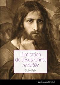 Sully Faik - L'imitation de Jésus Christ revisitée.