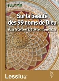 Sully Faik - Sur la beauté des 99 noms de Dieu.