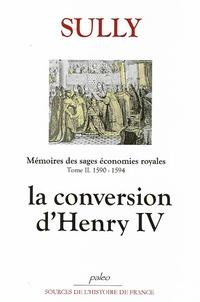 Sully - Mémoires des sages économies royales - Tome 2, (1590-1594), La Conversion d'Henry IV.