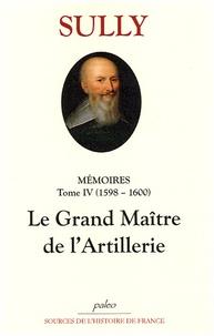 Sully - Mémoires - Tome 4, (1598-1600), Le grande Maître de l'Artillerie.