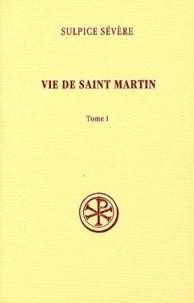 Sulpice Sévère - Vie de saint Martin - Tome 1.