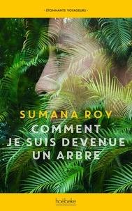 Sumana Roy - Comment je suis devenue un arbre.