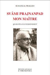 Sumangal Prakash - Svâmi Prajnânpad, mon maître - Quarante ans d'enseignement.