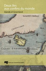 Sumarlidi R. Isleifsson - Deux îles aux confins du monde - Islande et Groenland - Les représentations de l'Islande et du Groenland du Moyen Age au milieu du XIXe siècle.