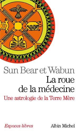 Sun Bear et  Wabun - La roue de la médecine - Une astrologie de la Terre Mère.