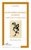 Sun-Mi Kim - Jeunes femmes asiatiques en France - Conflit de valeurs ou métissage culturel.