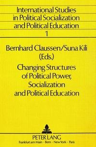 Suna Kili et Bernhard Claussen - Changing Structures of Political Power, Socialization and Political Education - Edited by Bernhard Claussen and Suna Kili.