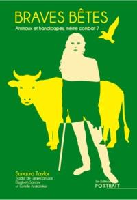 Sunaura Taylor - Braves bêtes - Animaux et handicapés, même combat ?.